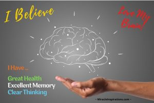 I believe i have great health, excellent memory, clear thinking, brain in my hands, love my brain
